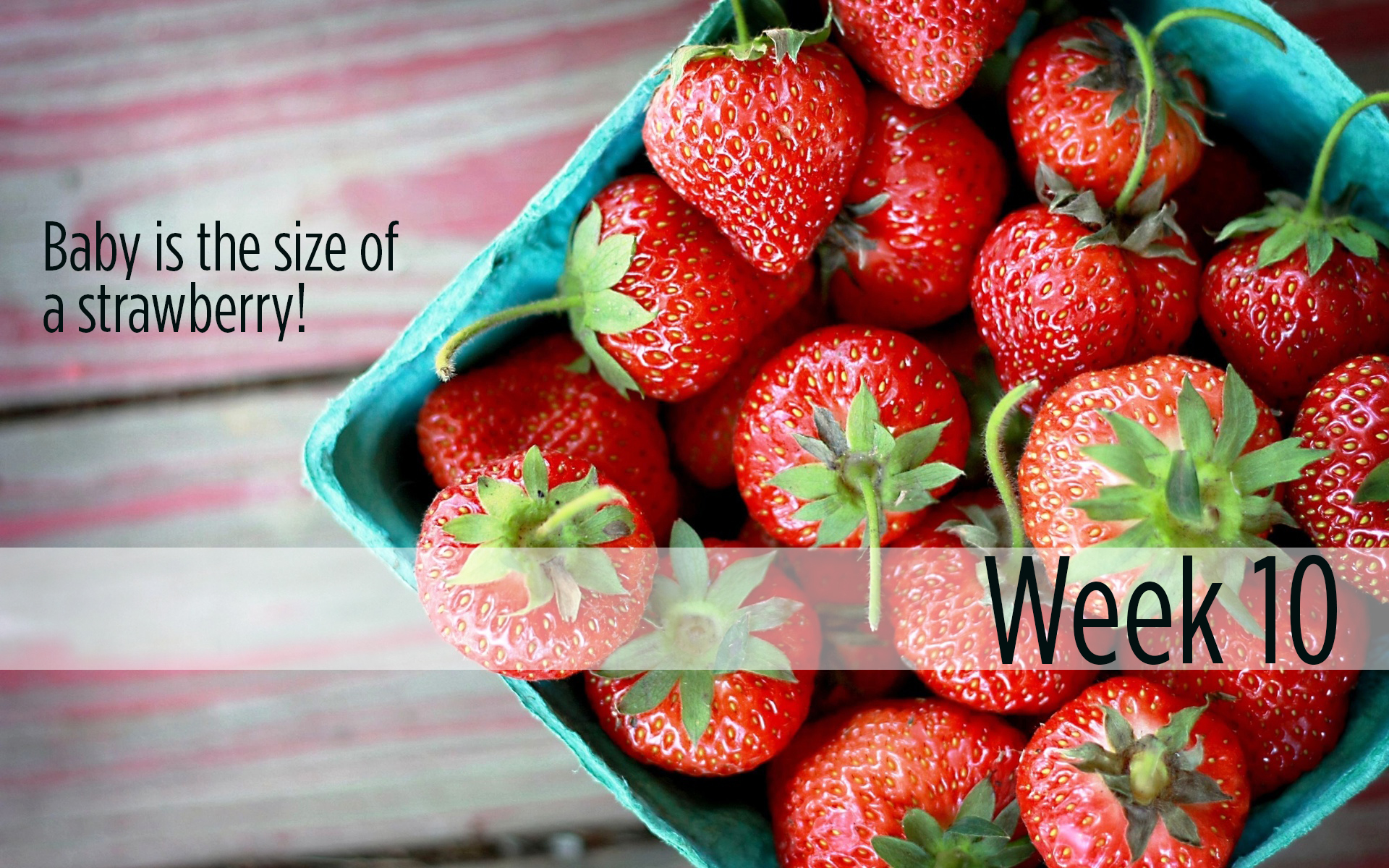 10 weeks: Baby is the size of a strawberry